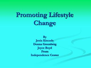 Promoting Lifestyle Change By  Jenia Kincade Donna Greenberg Joyce Boyd From Independence Center