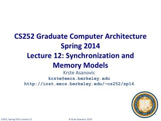 CS252 Graduate Computer Architecture Spring 2014 Lecture 12: Synchronization and  Memory Models