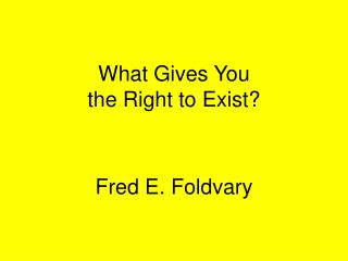What Gives You  the Right to Exist?