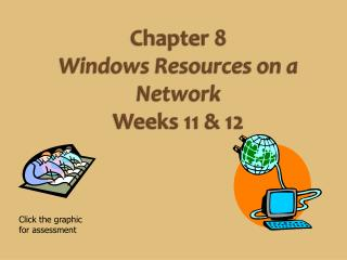 Chapter  8 Windows Resources on a  Network Weeks 11 & 12