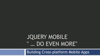 "jQuery  mobile "" … do EVEN more"""
