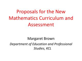 Proposals for the New Mathematics Curriculum and Assessment