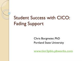 Student Success with CICO: Fading Support