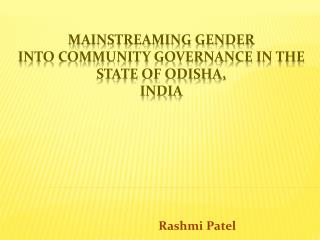 Mainstreaming Gender  into Community Governance in the state of Odisha,  India