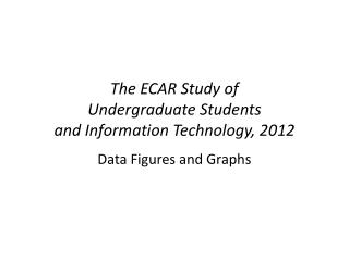 The ECAR Study of  Undergraduate  Students and Information Technology,  2012