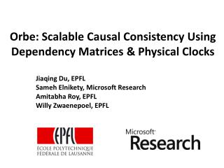 Orbe :  Scalable  Causal  Consistency Using  Dependency Matrices  &  Physical Clocks
