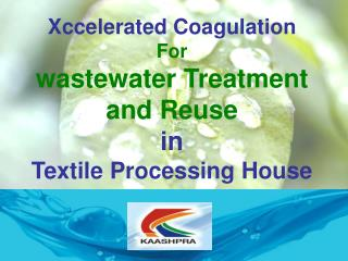 Xccelerated Coagulation For wastewater Treatment and Reuse in Textile Processing House