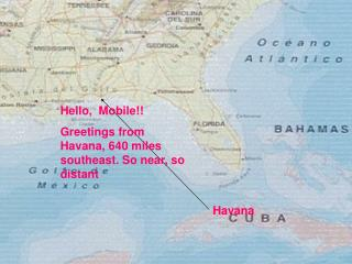 Hello,  Mobile!! Greetings from Havana, 640 miles southeast. So near, so distant