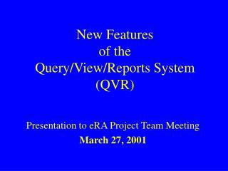 New Features of the Query/View/Reports System (QVR)