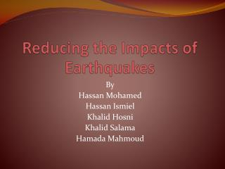 Reducing the Impacts of Earthquakes