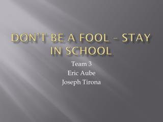 Don't be a fool – stay in school