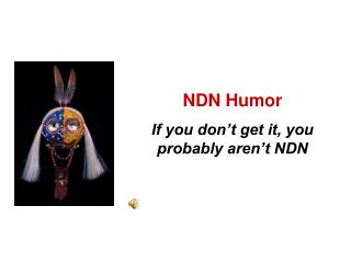 NDN Humor If you don't get it, you probably aren't NDN