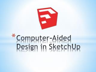 Computer-Aided Design in SketchUp