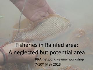 Fisheries in  Rainfed  area:  A neglected but potential area