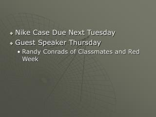 Nike Case Due Next Tuesday Guest Speaker Thursday Randy Conrads of Classmates and Red Week