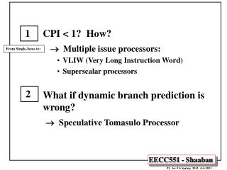 CPI  1  How       Multiple issue processors: VLIW Very Long Instruction Word Superscalar processors  What if dynamic bra