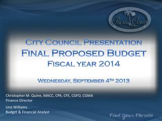 City Council  Presentation Final Proposed Budget  Fiscal year 2014 Wednesday, September 4 th  2013