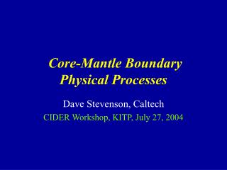 Core-Mantle Boundary Physical Processes