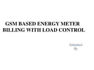 GSM BASED ENERGY METER   BILLING WITH LOAD CONTROL