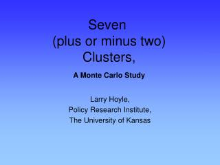 Seven  (plus or minus two)  Clusters, A Monte Carlo Study