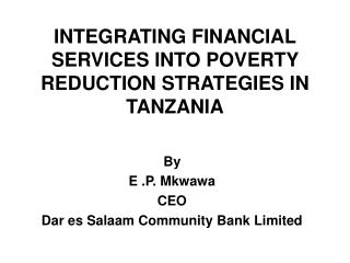 INTEGRATING FINANCIAL SERVICES INTO POVERTY REDUCTION STRATEGIES IN TANZANIA