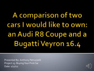 A comparison of two cars I would like to own: an Audi R8 Coupe and a Bugatti Veyron 16.4