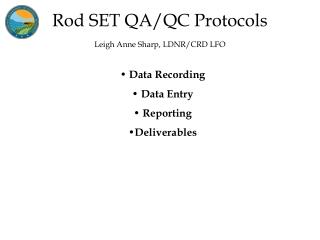 Rod SET QA/QC Protocols Leigh Anne Sharp, LDNR/CRD LFO