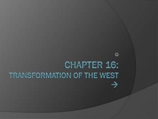 Chapter 16: transformation of the west 