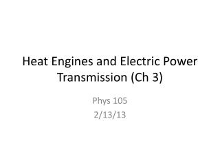 Heat Engines and Electric Power Transmission ( Ch  3)