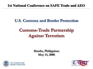 U.S. Customs and Border Protection Customs-Trade Partnership Against Terrorism Manila, Philippines May 13, 2008