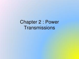 Chapter 2 : Power Transmissions