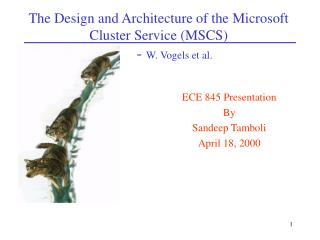 The Design and Architecture of the Microsoft Cluster Service (MSCS) 	-  W. Vogels et al.