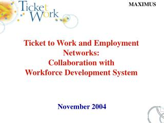 Ticket to Work and Employment Networks:  Collaboration with  Workforce Development System
