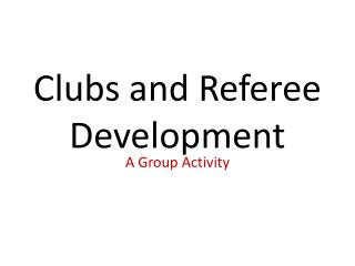 Clubs and Referee Development