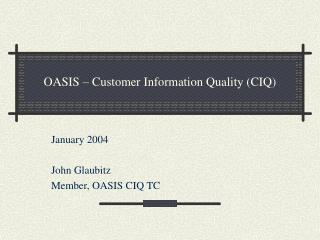 OASIS   Customer Information Quality CIQ