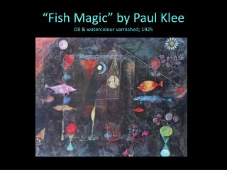 """Fish Magic"" by Paul  Klee Oil &  watercolour  varnished; 1925"