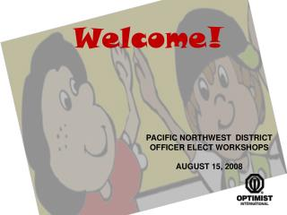PACIFIC NORTHWEST  DISTRICT  OFFICER ELECT WORKSHOPS AUGUST 15, 2008
