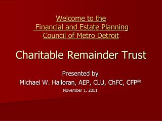 Welcome to the Financial and Estate Planning  Council of Metro Detroit  Charitable Remainder Trust