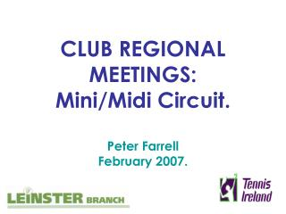 CLUB REGIONAL MEETINGS: Mini/Midi Circuit. Peter Farrell February 2007.