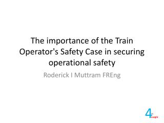 The importance of the Train Operator's Safety Case in securing operational safety