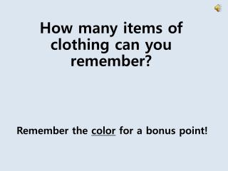 H ow many items of clothing can you remember? Remember the  color  for a bonus point!