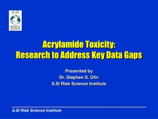 Acrylamide Toxicity: Research to Address Key Data Gaps