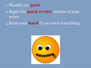 Mouths are  quiet . Begin  the  quick review section of your notes.