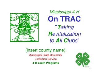 "Mississippi 4-H On TRAC "" T aking  R evitalization  to  A ll  C lubs """