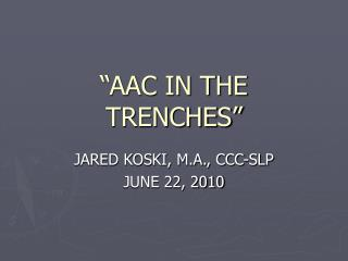 """AAC IN THE TRENCHES"""