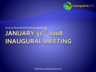 JANUARY 31 ST  2008 Inaugural meeting