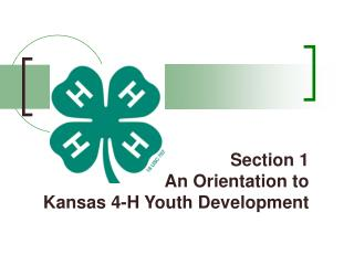Section 1 An Orientation to Kansas 4-H Youth Development