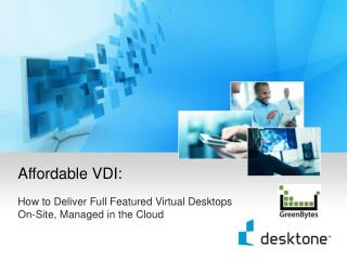 Affordable VDI: How to Deliver Full Featured Virtual Desktops On-Site, Managed in the Cloud