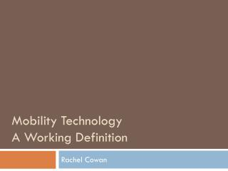 M obility Technology  A Working Definition