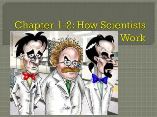 Chapter 1-2: How Scientists Work